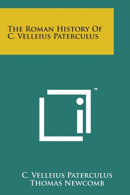 The Roman History of C. Velleius Paterculus - Paterculus, C Velleius, and Newcomb, Thomas (Translated by)