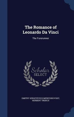 The Romance of Leonardo Da Vinci: The Forerunner - Saratovski I Gosudarstvenny I Universitet Im Ng Chernyshevsk, and Trench, Herbert