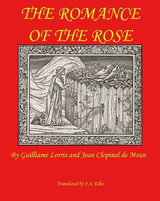 The Romance of the Rose - De Lorris, Guillaume, and De Meun, Jean Clopinel, and Ellis, Frederick Startridge (Translated by)