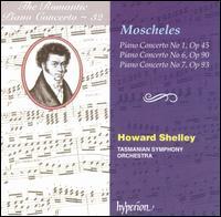 The Romantic Piano Concerto, Vol. 32: Moscheles: Piano Concertos Nos. 1, 6, 7 - Howard Shelley (piano); Tasmanian Symphony Orchestra; Howard Shelley (conductor)