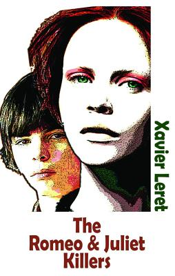 The Romeo and Juliet Killers - Leret, Xav