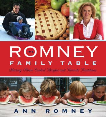 The Romney Family Table: Sharing Home-Cooked Recipes and Favorite Traditions - Romney, Ann