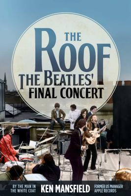 The Roof: The Beatles' Final Concert - Mansfield, Ken