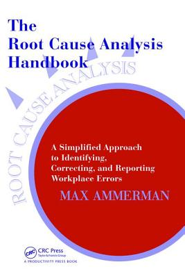 The Root Cause Analysis Handbook: A Simplified Approach to Identifying, Correcting, and Reporting Workplace Errors - Ammerman, Max