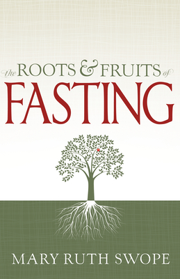 The Roots and Fruits of Fasting - Swope, Mary Ruth, M.D., and Little, Michael D (Foreword by)