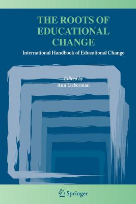 The Roots of Educational Change: International Handbook of Educational Change - Lieberman, Ann (Editor)