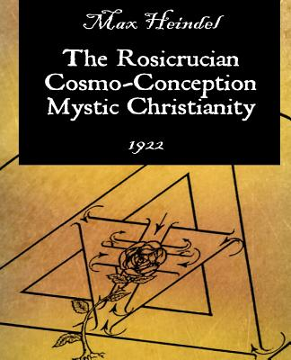 The Rosicrucian Cosmo-Conception Mystic Christianity - Heindel, Max