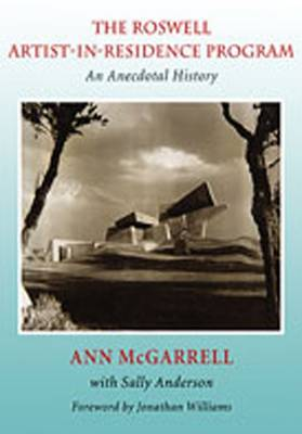 The Roswell Artist-In-Residence Program: An Anecdotal History - McGarrell, Ann, and Anderson, Sally, and Williams, Jonathan, Dr. (Foreword by)