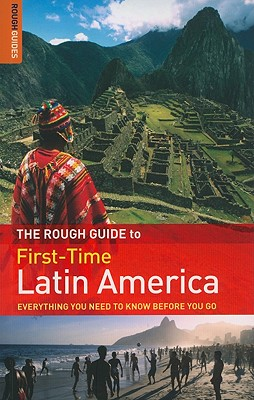 The Rough Guide First-Time Latin America - Read, James, and Brown, Polly Rodger