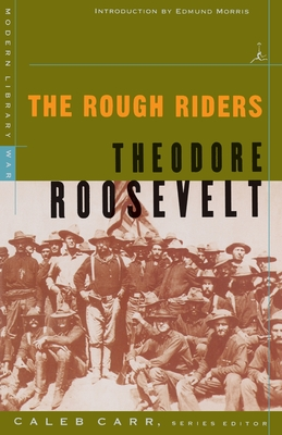 The Rough Riders - Roosevelt, Theodore, and Morris, Edmund (Introduction by)