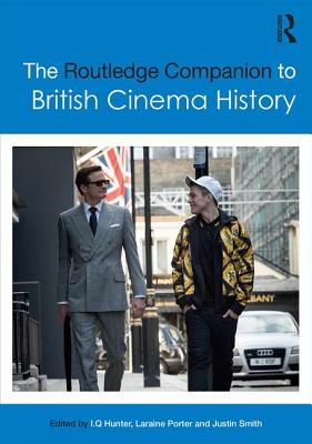The Routledge Companion to British Cinema History - Hunter, I Q