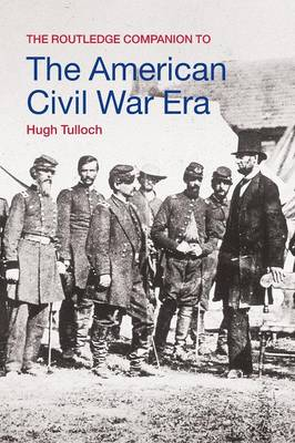 The Routledge Companion to the American Civil War Era - Tulloch, Hugh