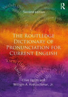 The Routledge Dictionary of Pronunciation for Current English - Upton, Clive, and Kretzschmar, William A., Jr.