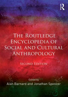 The Routledge Encyclopedia of Social and Cultural Anthropology - Barnard, Alan (Editor), and Spencer, Jonathan (Editor)