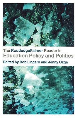 The RoutledgeFalmer Reader in Education Policy and Politics - Lingard, Bob (Editor), and Ozga, Jenny (Editor)