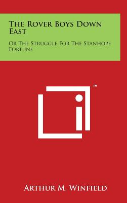 The Rover Boys Down East: Or the Struggle for the Stanhope Fortune - Winfield, Arthur M