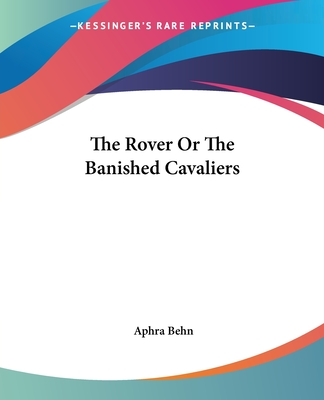 The Rover or the Banished Cavaliers - Behn, Aphra
