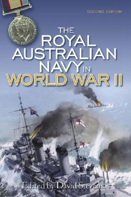 The Royal Australian Navy in World War II - Stevens, David (Editor)