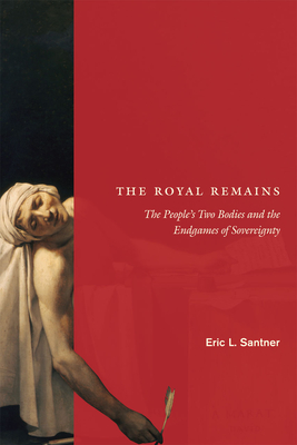The Royal Remains: The People's Two Bodies and the Endgames of Sovereignty - Santner, Eric L
