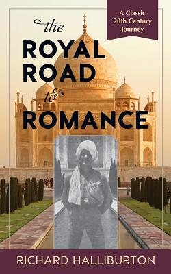 The Royal Road to Romance - Halliburton, Richard