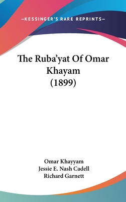 The Ruba'yat of Omar Khayam (1899) - Khayyam, Omar, Jr., and Cadell, Jessie E Nash (Translated by), and Garnett, Richard, Dr. (Introduction by)