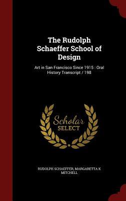 The Rudolph Schaeffer School of Design: Art in San Francisco Since 1915: Oral History Transcript / 198 - Schaeffer, Rudolph, and Mitchell, Margaretta K