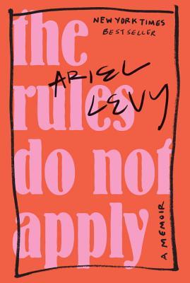 The Rules Do Not Apply: A Memoir - Levy, Ariel