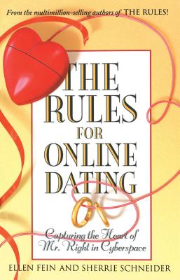 The Rules for Online Dating: Capturing the Heart of Mr. Right in Cyberspace - Fein, Ellen, and Schneider, Sherrie