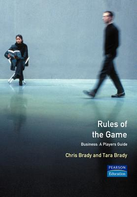The Rules of the Game: Business - A Player's Guide - Brady, Chris, and Brady, Tara C.