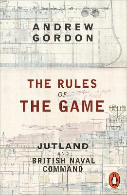The Rules of the Game: Jutland and British Naval Command - Gordon, Andrew