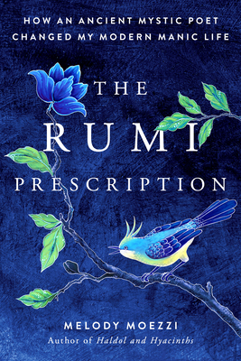 The Rumi Prescription: How an Ancient Mystic Poet Changed My Modern Manic Life - Moezzi, Melody