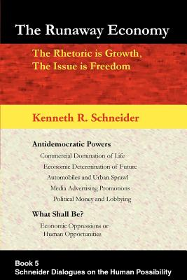 The Runaway Economy: The Rhetoric is Growth, The Issue is Freedom - Schneider, Kenneth R