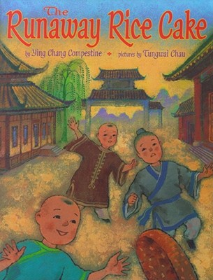The Runaway Rice Cake - Compestine, Ying Chang, and Chau, Tungwai (Illustrator)