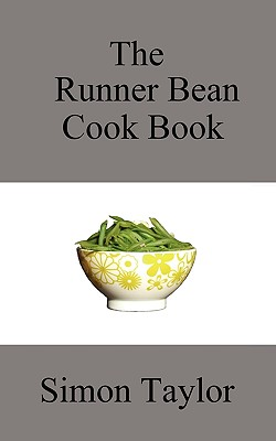 The Runner Bean Cook Book - Taylor, Simon John
