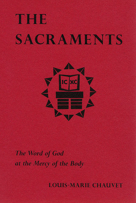 The Sacraments: The Word of God at the Mercy of the Body - Chauvet, Louis-Marie