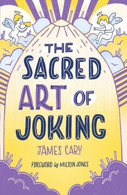 The Sacred Art of Joking - Cary, James