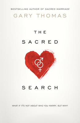 The Sacred Search: What If It's Not about Who You Marry, But Why? - Thomas, Gary
