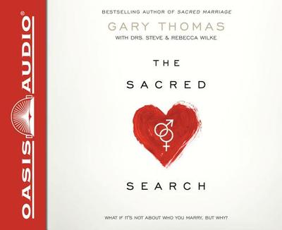 The Sacred Search: What If It's Not about Who You Marry, But Why? - Thomas, Gary, and Gallagher, Dean (Read by), and Wilke, Steve