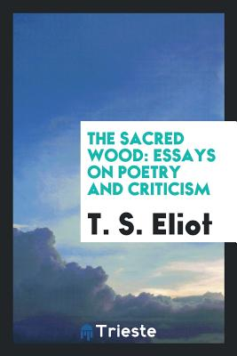 The Sacred Wood: Essays on Poetry and Criticism - Eliot, T S