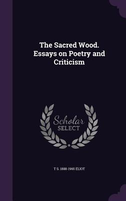 The Sacred Wood. Essays on Poetry and Criticism - Eliot, T S 1888-1965