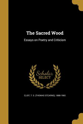 The Sacred Wood - Eliot, T S (Thomas Stearns) 1888-1965 (Creator)