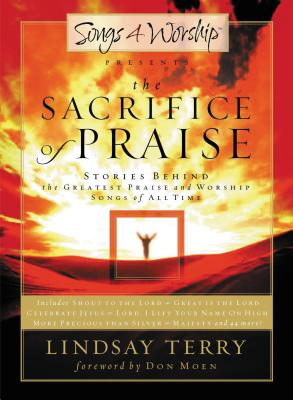 The Sacrifice of Praise: Stories Behind the Greatest Praise and Worship Songs of All Time - Terry, Lindsay