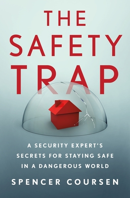 The Safety Trap: A Security Expert's Secrets for Staying Safe in a Dangerous World - Coursen, Spencer