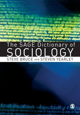 The Sage Dictionary of Sociology - Bruce, Steve, Professor (Editor), and Yearley, Steven, Professor (Editor)