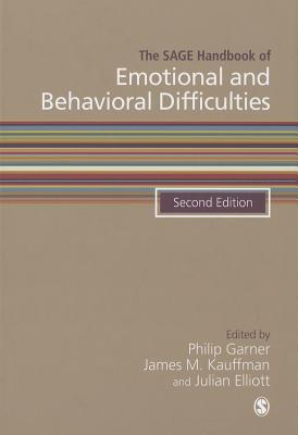 The SAGE Handbook of Emotional and Behavioral Difficulties - Garner, Philip (Editor), and Kauffman, James (Editor), and Elliot, Julian (Editor)