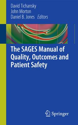 The Sages Manual of Quality, Outcomes and Patient Safety - Tichansky MD Facs, David S (Editor), and Morton, John (Editor), and Jones, Daniel B, MD, MS (Editor)
