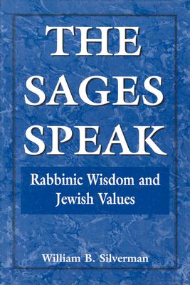 The Sages Speak: Rabbinic Wisdom and Jewish Values - Silverman, William B