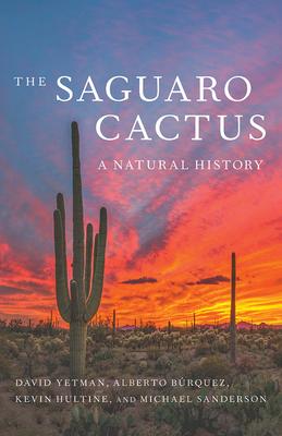 The Saguaro Cactus: A Natural History - Yetman, David, and Burquez, Alberto, and Hultine, Kevin