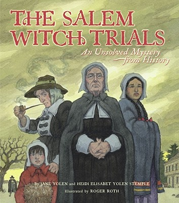 The Salem Witch Trials: An Unsolved Mystery from History - Yolen, Jane