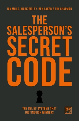 The Salesperson's Secret Code: The Belief Systems That Distinguish Winners - Mills, Ian, and Ridley, Mark, Dr., and Laker, Ben, Dr.